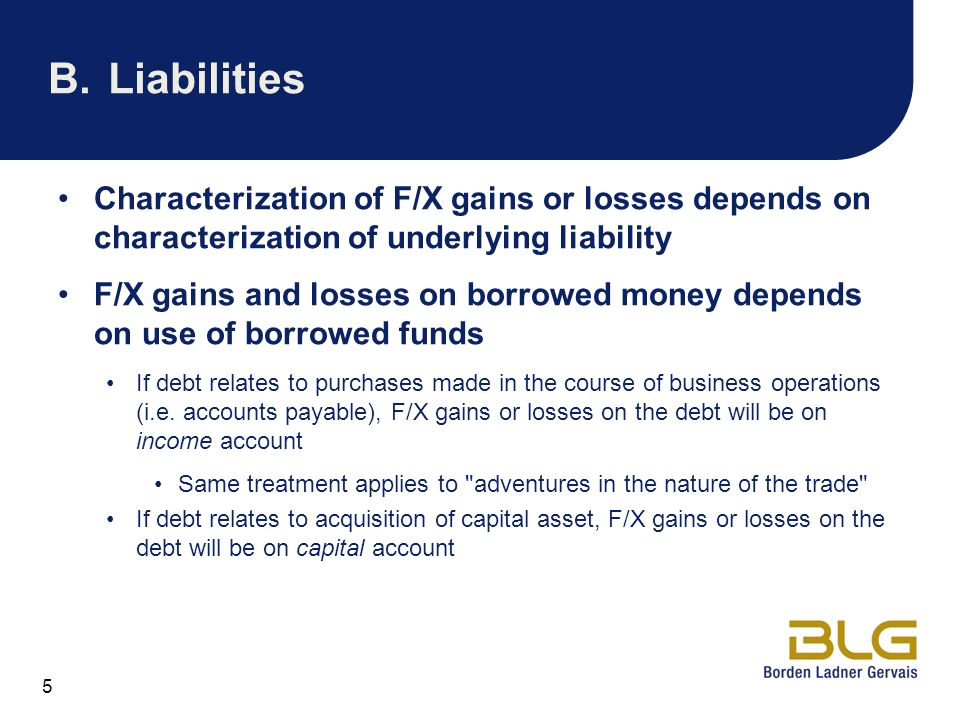 B. Liabilities Characterization of F/X gains or losses depends on characterization of underlying liability.