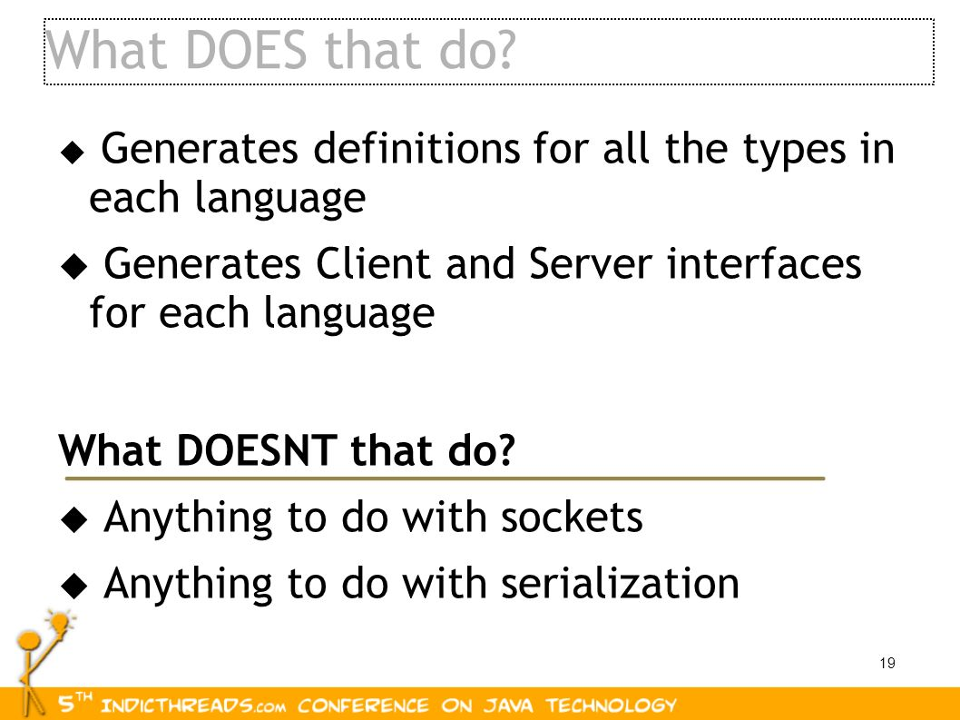 What DOES that do Generates definitions for all the types in each language. Generates Client and Server interfaces for each language.
