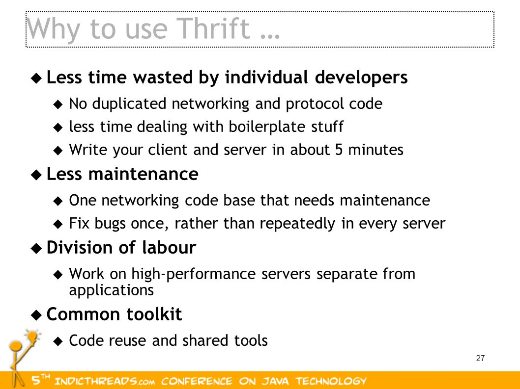 Why to use Thrift … Less time wasted by individual developers