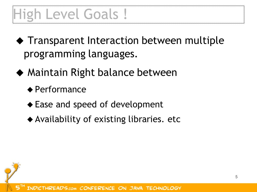 High Level Goals ! Transparent Interaction between multiple programming languages. Maintain Right balance between.