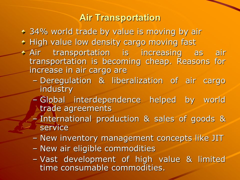 Air Transportation 34% world trade by value is moving by air