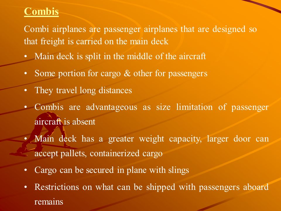 Combis Combi airplanes are passenger airplanes that are designed so that freight is carried on the main deck.