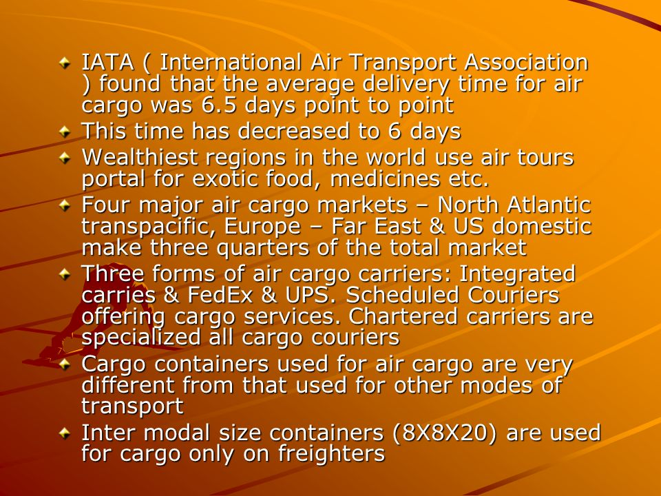 IATA ( International Air Transport Association ) found that the average delivery time for air cargo was 6.5 days point to point