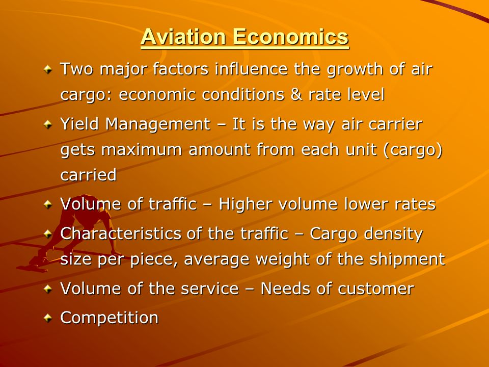 Aviation Economics Two major factors influence the growth of air cargo: economic conditions & rate level.