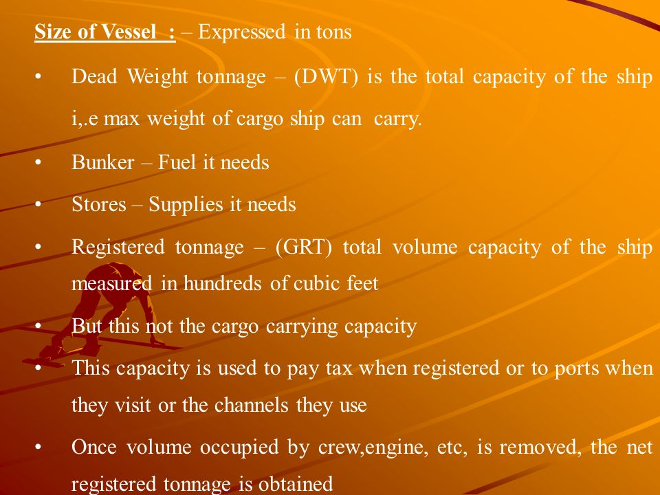 Size of Vessel : – Expressed in tons