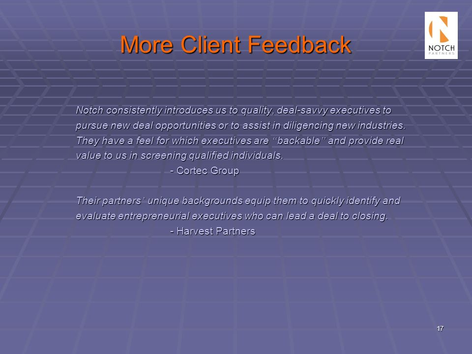 More Client Feedback Notch consistently introduces us to quality, deal-savvy executives to.