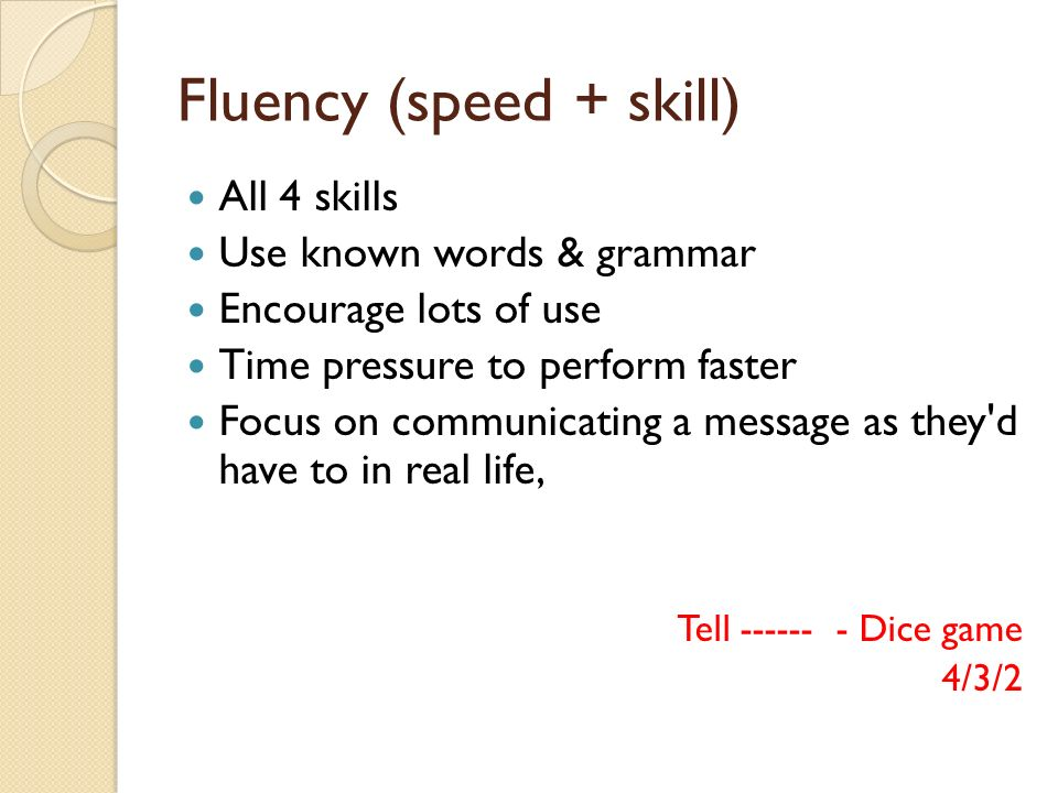 Fluency (speed + skill)