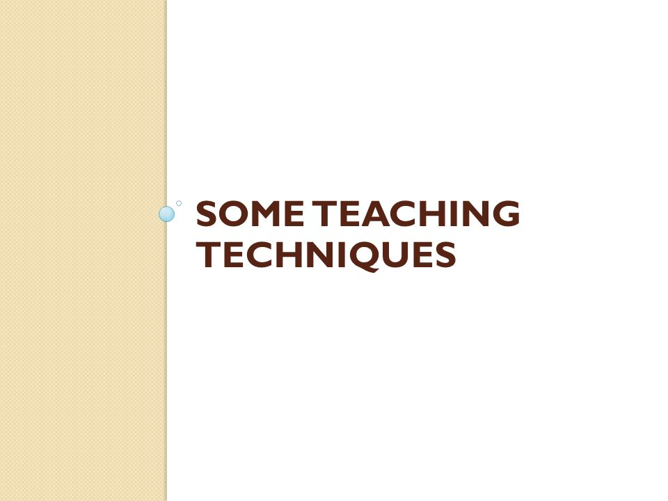 Some Teaching Techniques