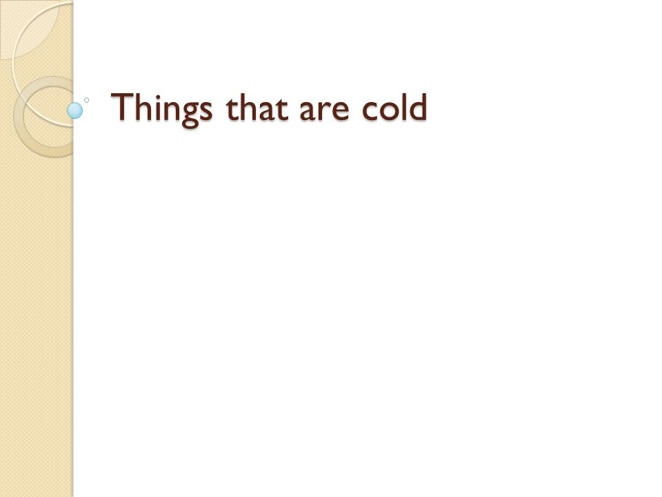 Things that are cold