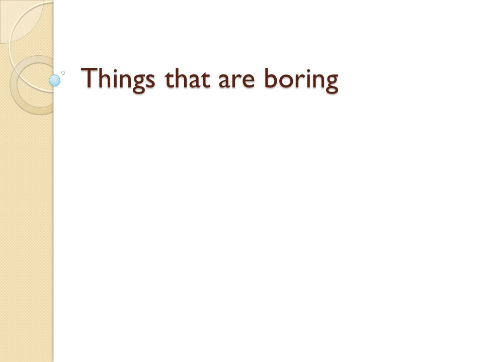 Things that are boring