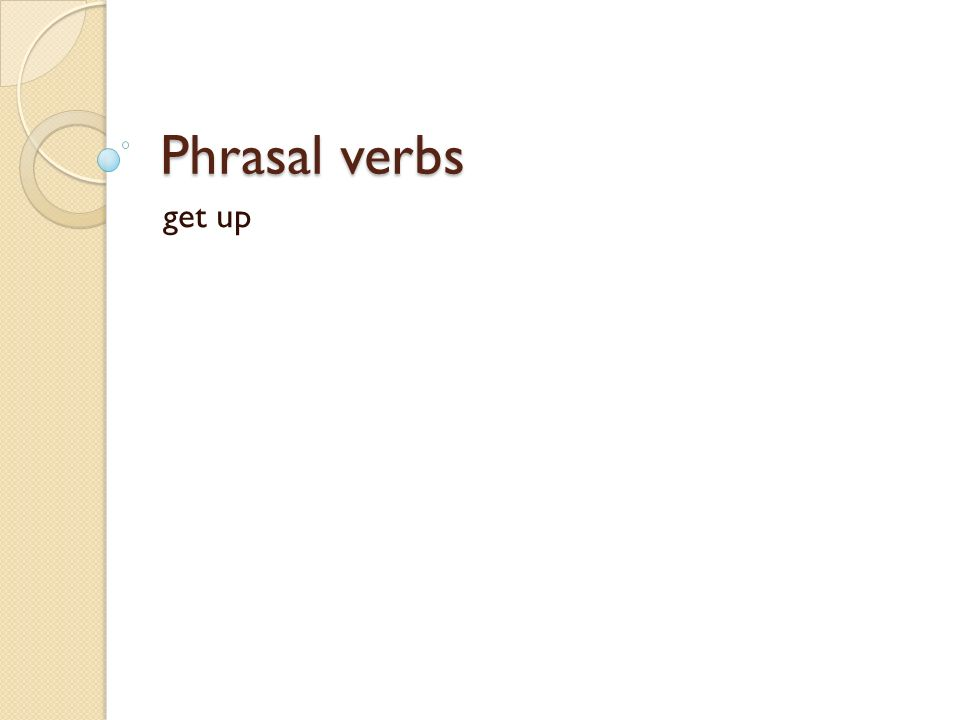 Phrasal verbs get up