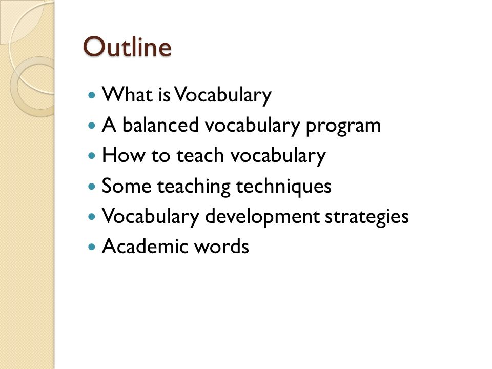 Outline What is Vocabulary A balanced vocabulary program