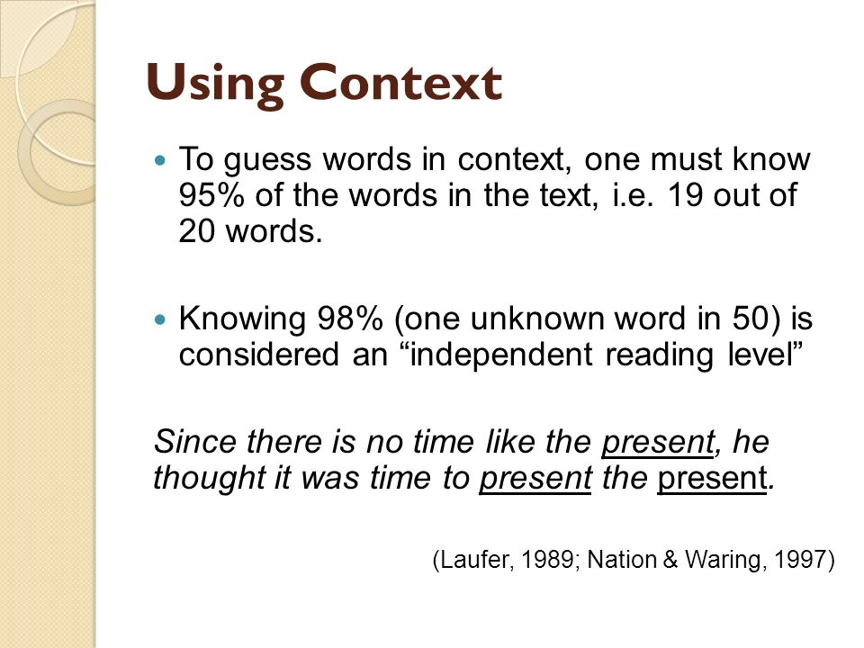 Using Context To guess words in context, one must know 95% of the words in the text, i.e. 19 out of 20 words.