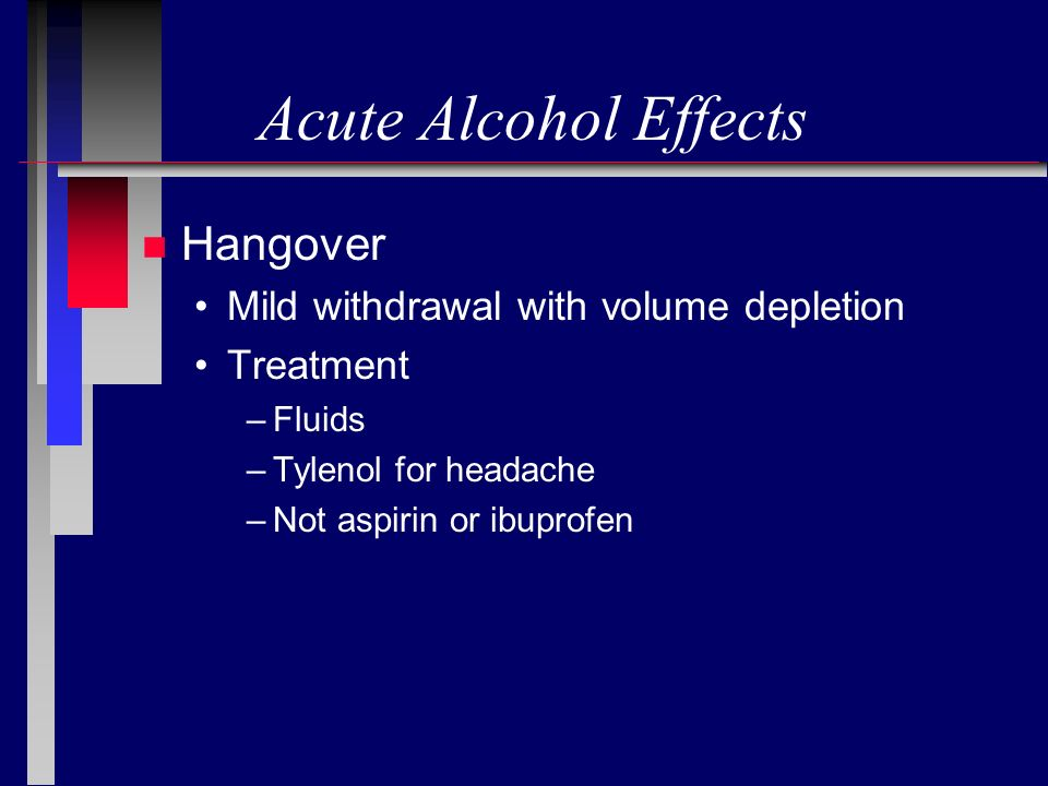 Acute Alcohol Effects Hangover Mild withdrawal with volume depletion