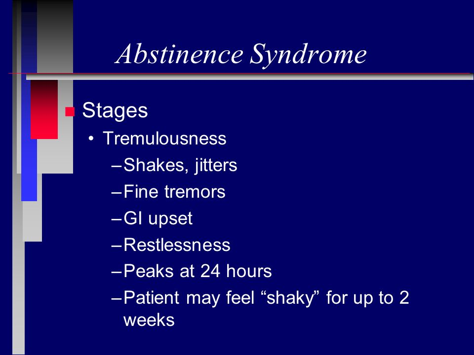 Abstinence Syndrome Stages Tremulousness Shakes, jitters Fine tremors