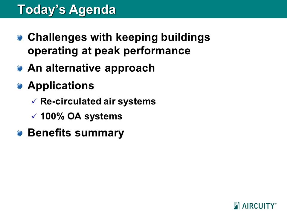 Today's Agenda Challenges with keeping buildings operating at peak performance. An alternative approach.