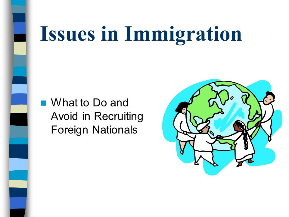 Issues in Immigration What to Do and Avoid in Recruiting Foreign Nationals
