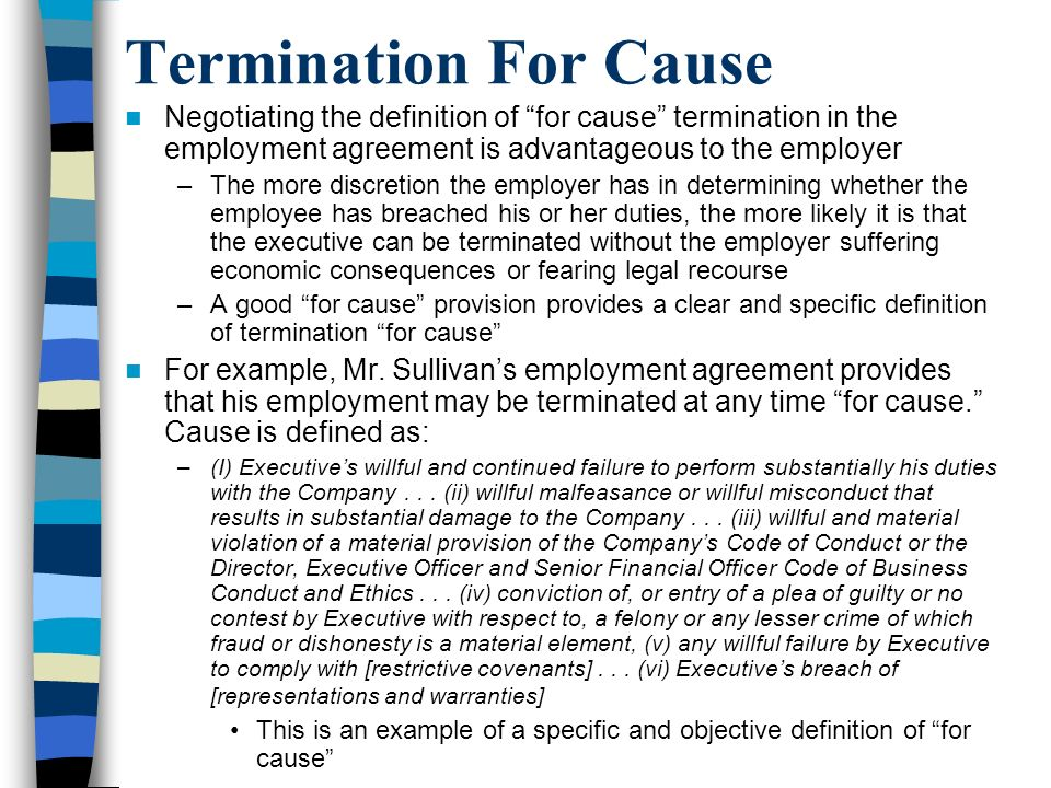 Termination For Cause Negotiating the definition of for cause termination in the employment agreement is advantageous to the employer.