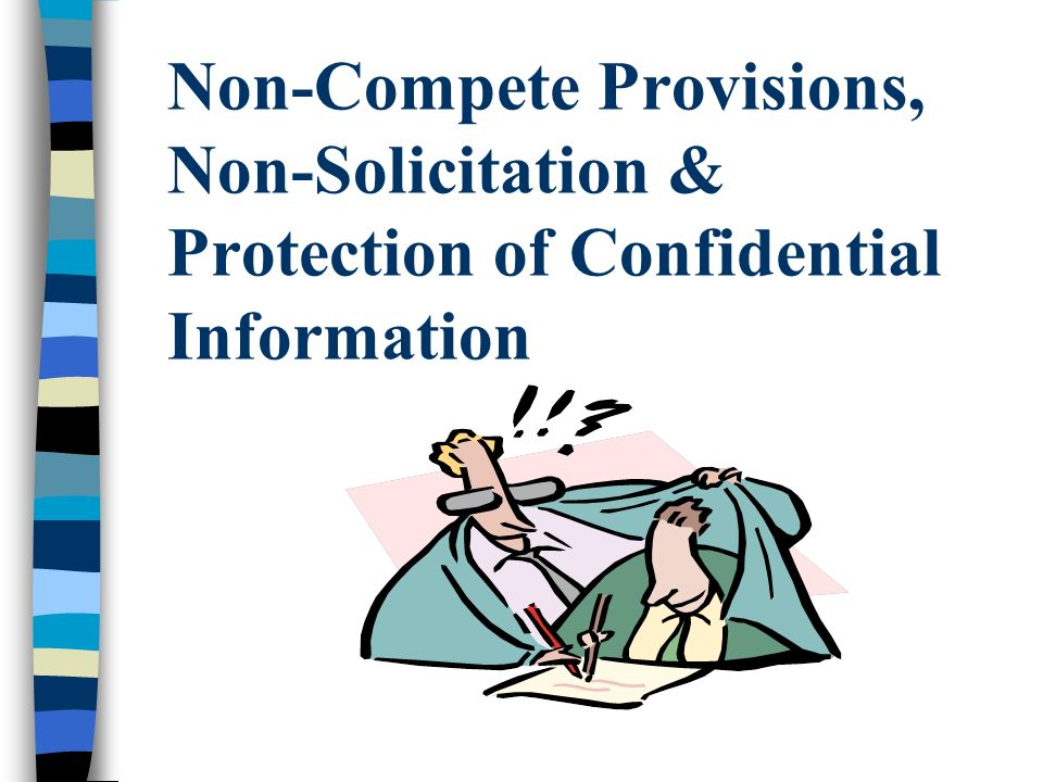 Non-Compete Provisions, Non-Solicitation & Protection of Confidential Information
