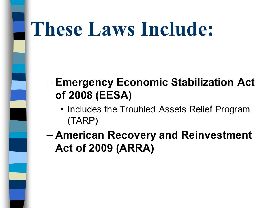 These Laws Include: Emergency Economic Stabilization Act of 2008 (EESA) Includes the Troubled Assets Relief Program (TARP)