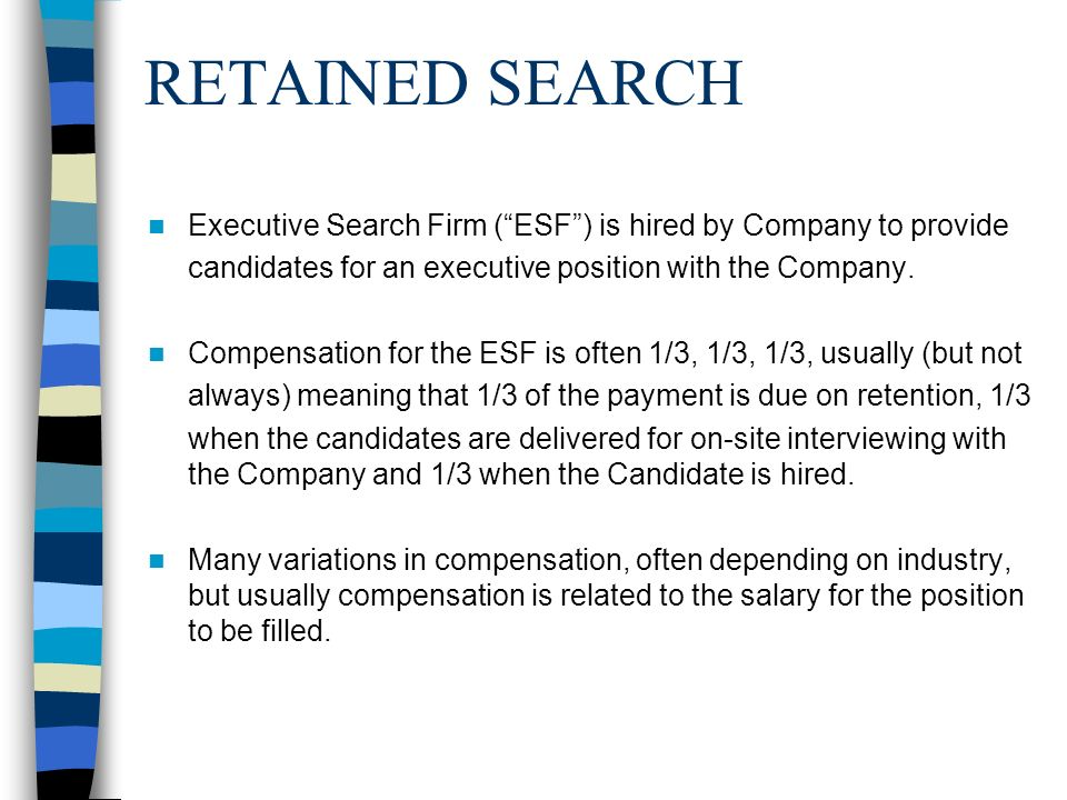 RETAINED SEARCH Executive Search Firm ( ESF ) is hired by Company to provide. candidates for an executive position with the Company.
