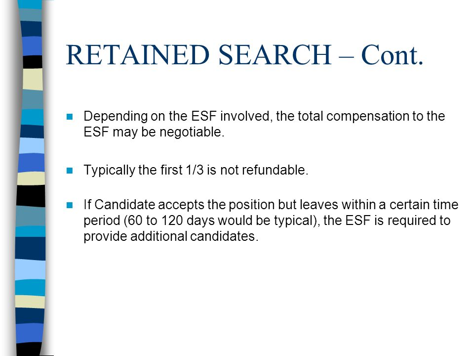 RETAINED SEARCH – Cont. Depending on the ESF involved, the total compensation to the ESF may be negotiable.