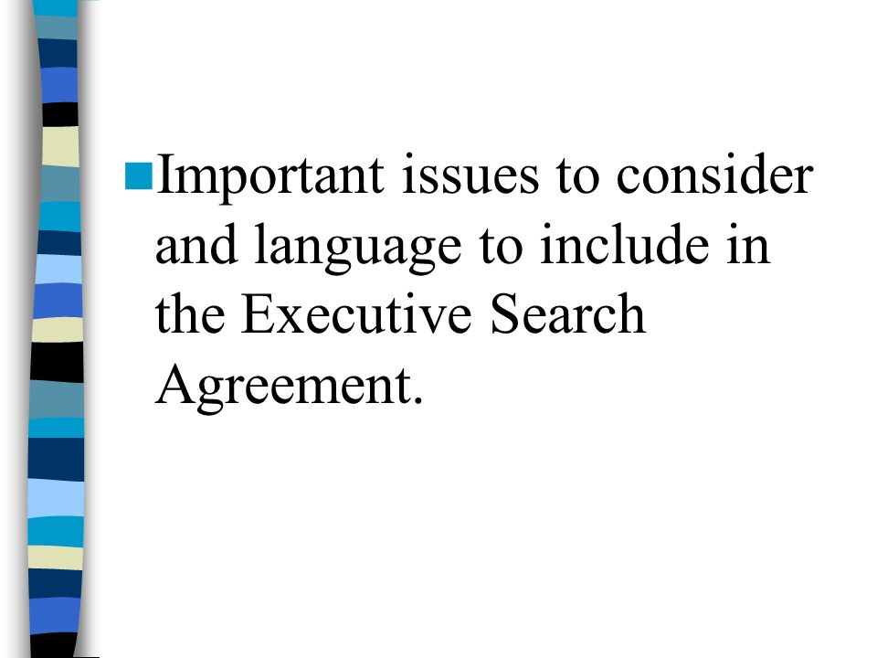 Important issues to consider and language to include in the Executive Search Agreement.