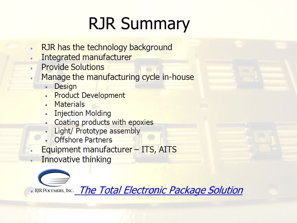 RJR Summary The Total Electronic Package Solution