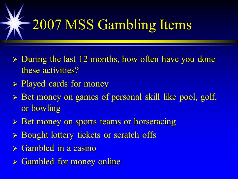 2007 MSS Gambling Items During the last 12 months, how often have you done these activities Played cards for money.