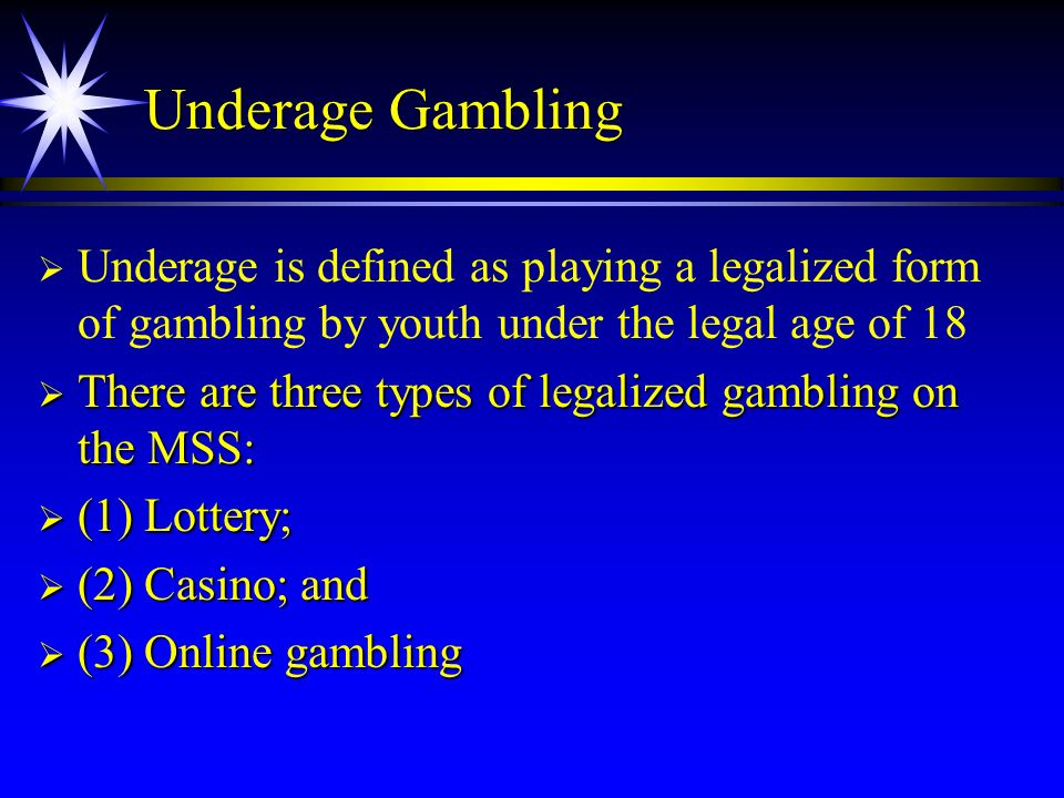 Underage Gambling Underage is defined as playing a legalized form of gambling by youth under the legal age of 18.