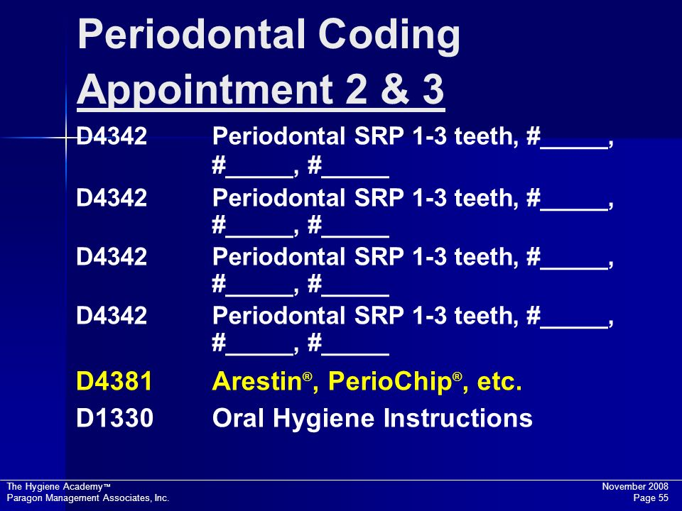 Periodontal Coding Appointment 2 & 3 D4381 Arestin®, PerioChip®, etc.