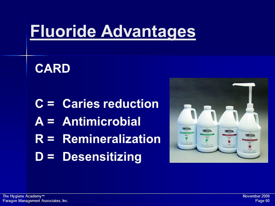 Fluoride Advantages CARD C = Caries reduction A = Antimicrobial