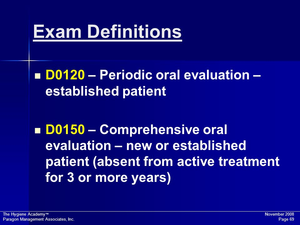 Exam Definitions D0120 – Periodic oral evaluation – established patient.