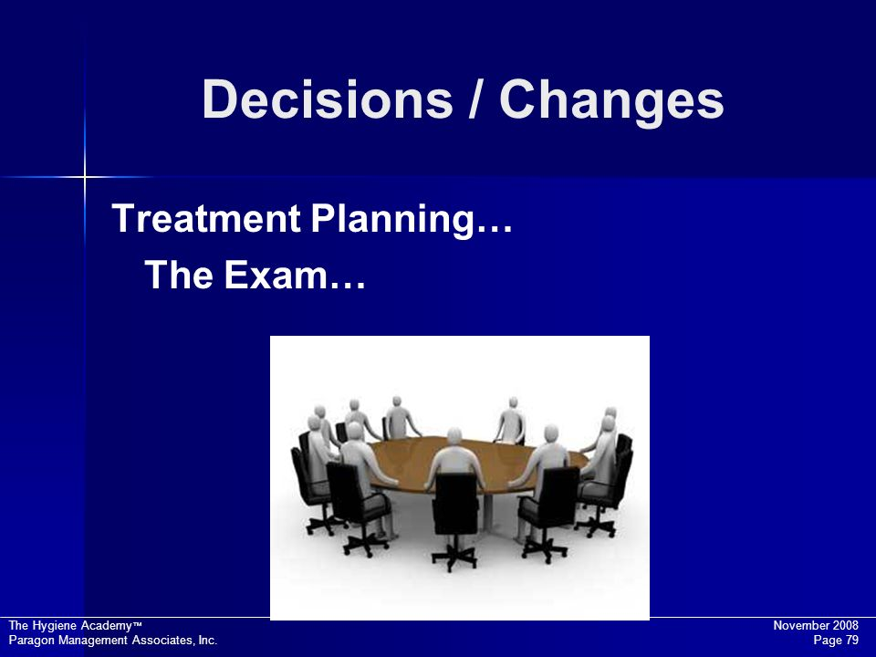Decisions / Changes Treatment Planning… The Exam…