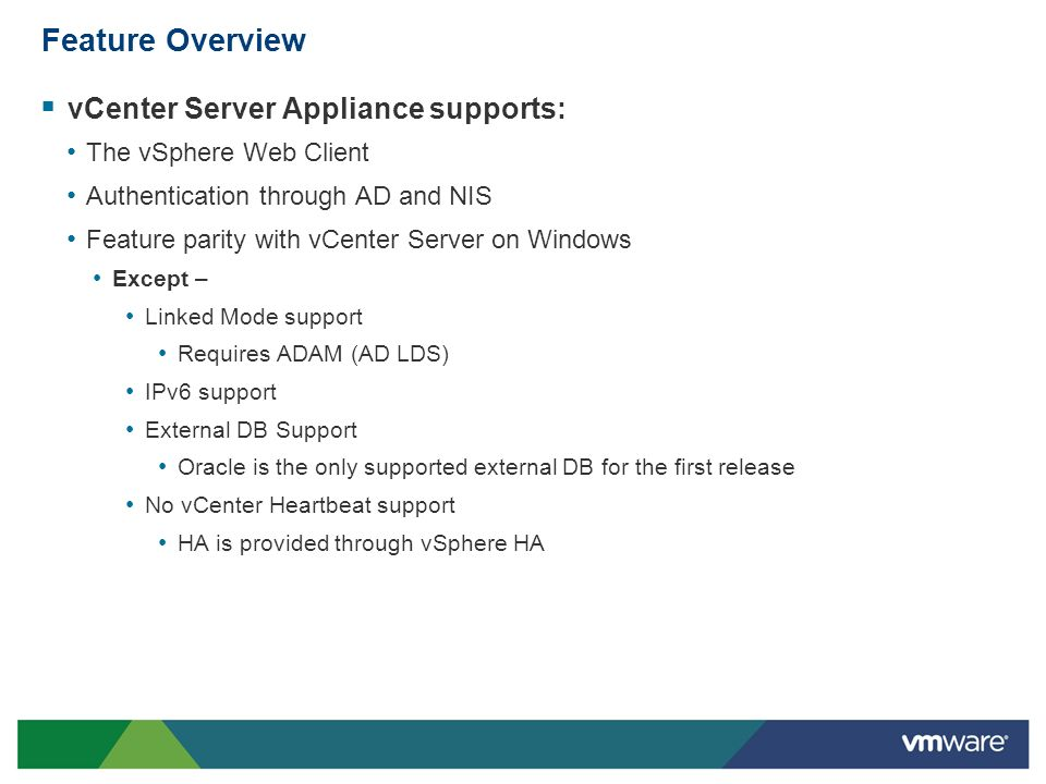 Feature Overview vCenter Server Appliance supports: