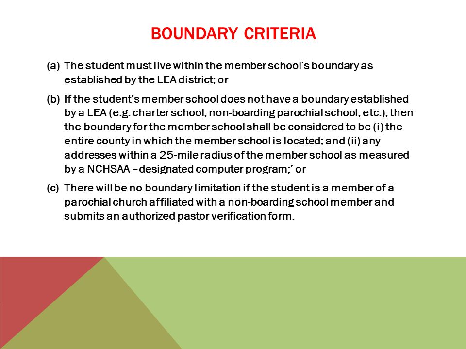 BOUNDARY CRITERIA The student must live within the member school's boundary as established by the LEA district; or.