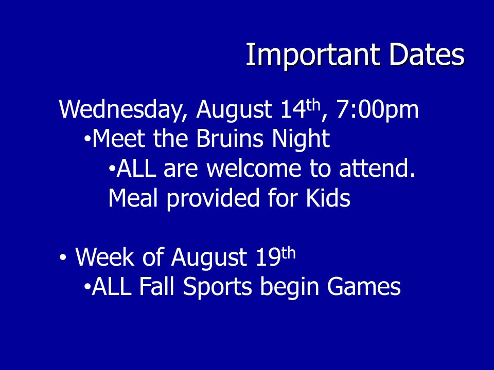 Important Dates Wednesday, August 14th, 7:00pm Meet the Bruins Night