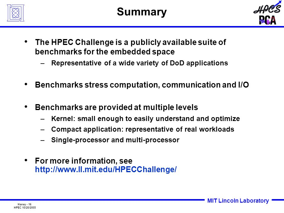 Summary The HPEC Challenge is a publicly available suite of benchmarks for the embedded space. Representative of a wide variety of DoD applications.