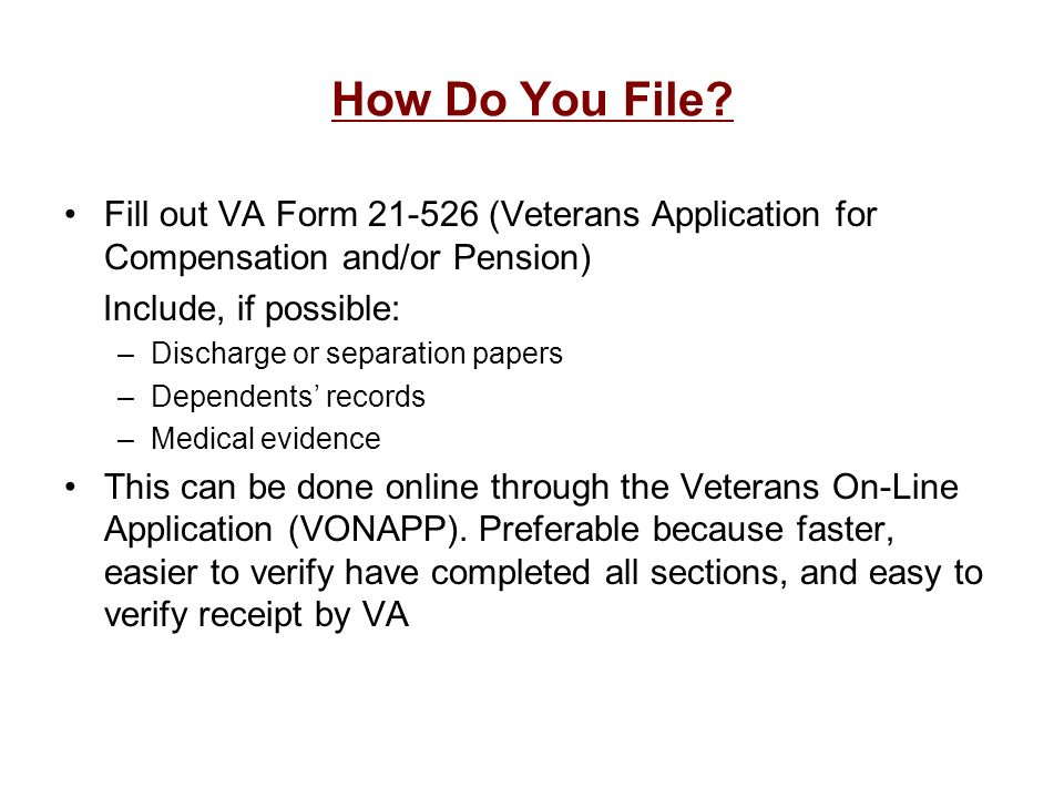 How Do You File Fill out VA Form 21-526 (Veterans Application for Compensation and/or Pension) Include, if possible: