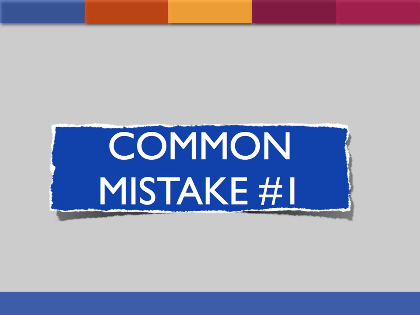 Common Mistake #1 is never asking WHY.