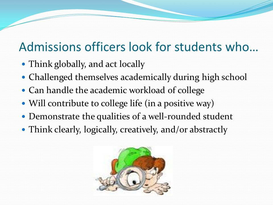 Admissions officers look for students who…