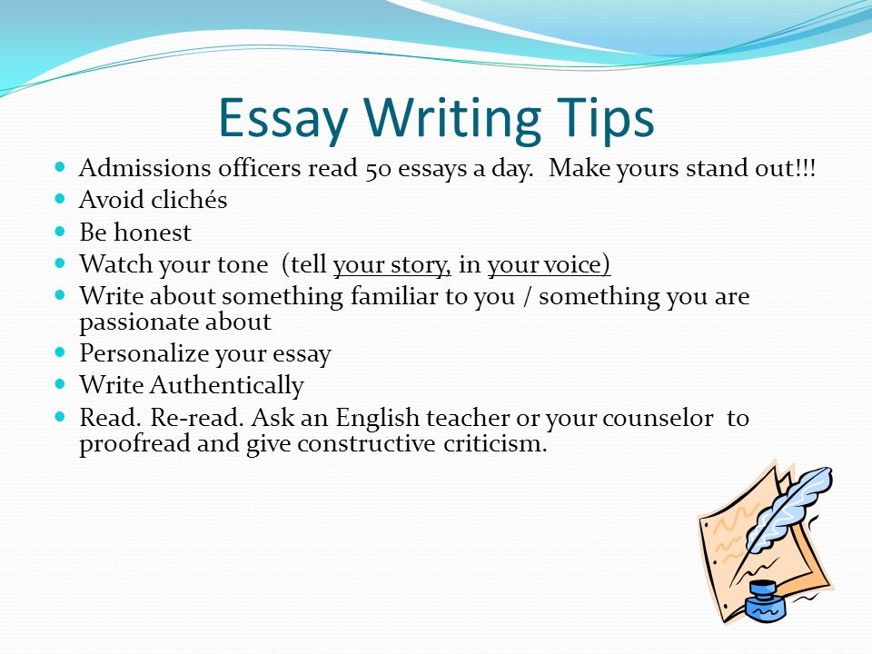 Essay Writing Tips Admissions officers read 50 essays a day. Make yours stand out!!! Avoid clichés.