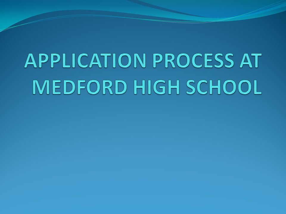 APPLICATION PROCESS AT MEDFORD HIGH SCHOOL