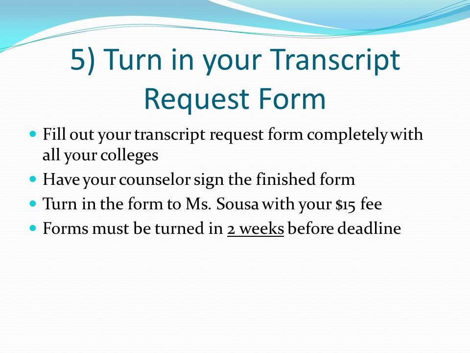 5) Turn in your Transcript Request Form