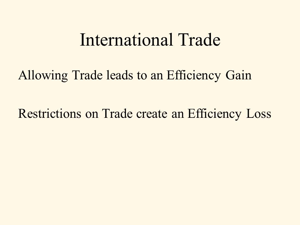 International Trade Allowing Trade leads to an Efficiency Gain