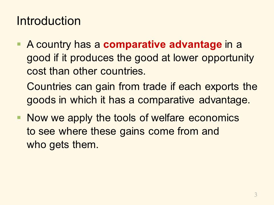 Introduction A country has a comparative advantage in a good if it produces the good at lower opportunity cost than other countries.