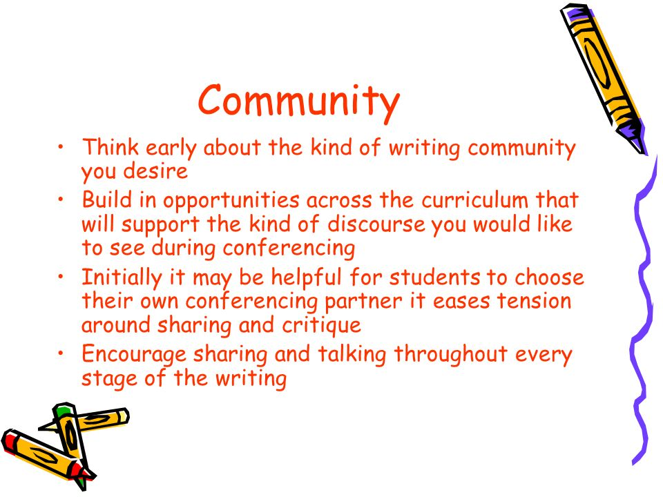 Community Think early about the kind of writing community you desire