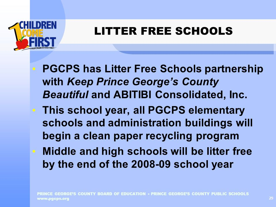 LITTER FREE SCHOOLS PGCPS has Litter Free Schools partnership with Keep Prince George's County Beautiful and ABITIBI Consolidated, Inc.