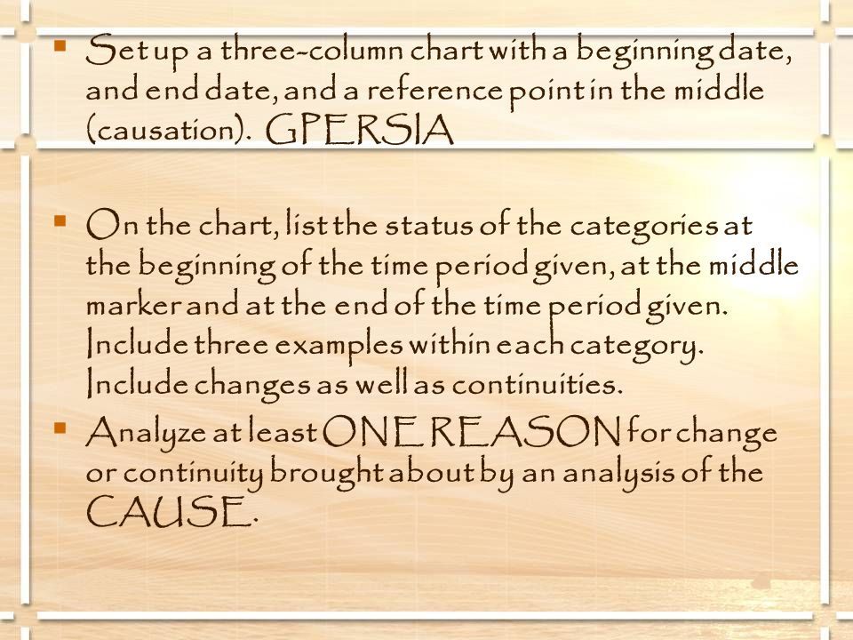 Set up a three-column chart with a beginning date, and end date, and a reference point in the middle (causation). GPERSIA