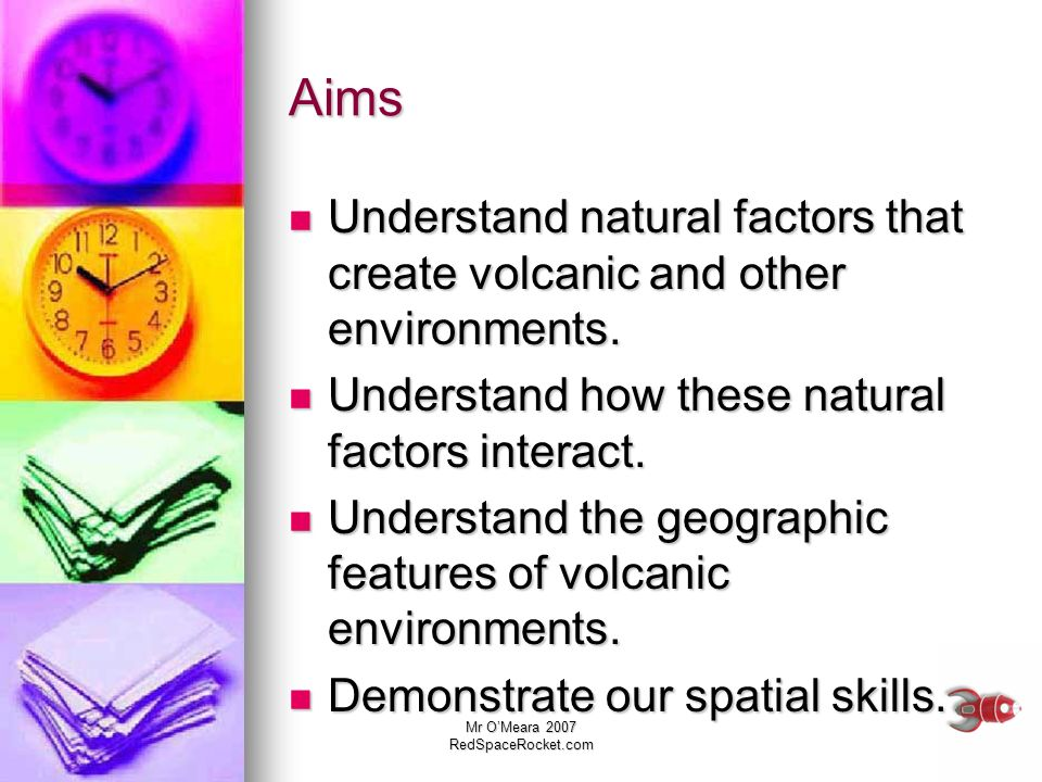 Aims Understand natural factors that create volcanic and other environments. Understand how these natural factors interact.